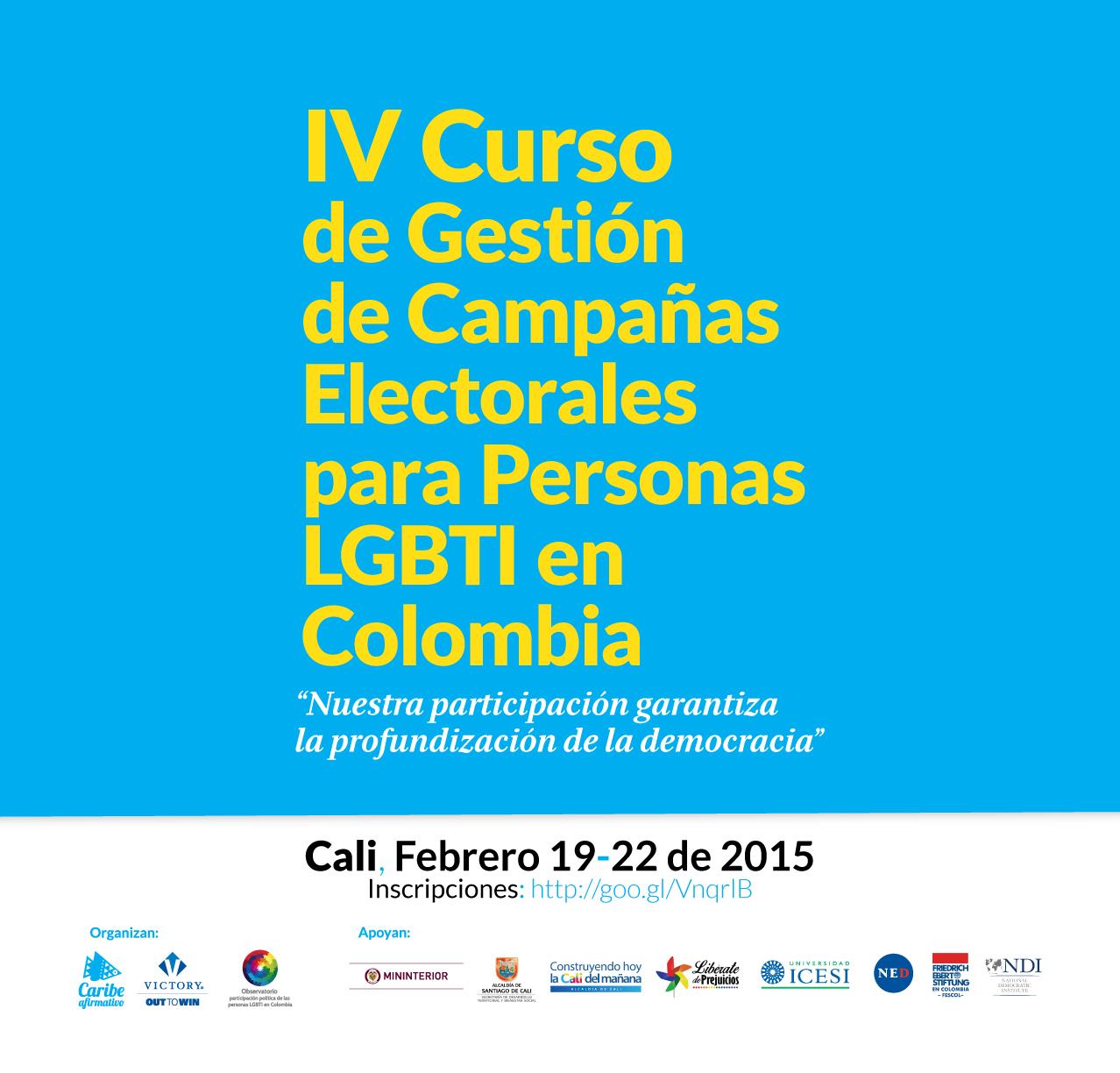 """IV Curso de Gestión de Campañas Electorakes para Personas LGBTI en Colombia - """"Nuestra participación garantiza la profundización de la democracia."""" - Cali, Febrero 19 - 22 de 2015 - Inscripciones: direccion@caribeafirmativo.lgbt"""