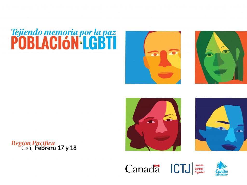 Tejiendo memoria por la paz. Población LGBTI. Región Pacífica: Cali, Febrero 17 y 18. Canada. ICTJ. Caribe Afirmativo.