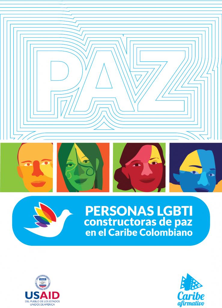 Personas LGBTI constructoras de paz en el Caribe Colombiano. USAID, Corporación Caribe Afirmativo.